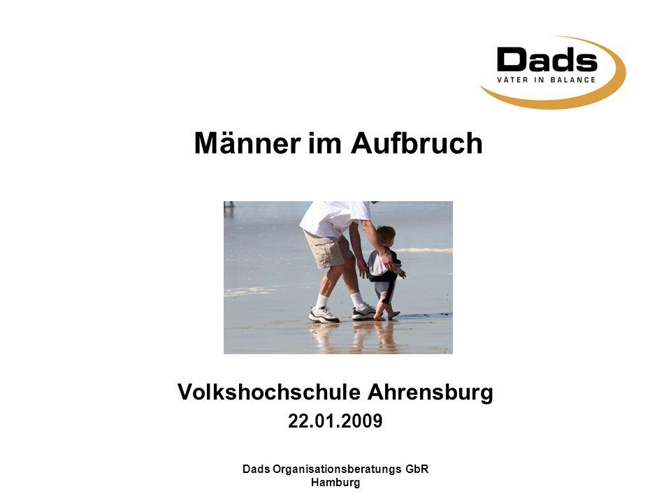 Dads Organisationsberatungs GbR Hamburg Männer im Aufbruch Volkshochschule Ahrensburg 22.01.2009