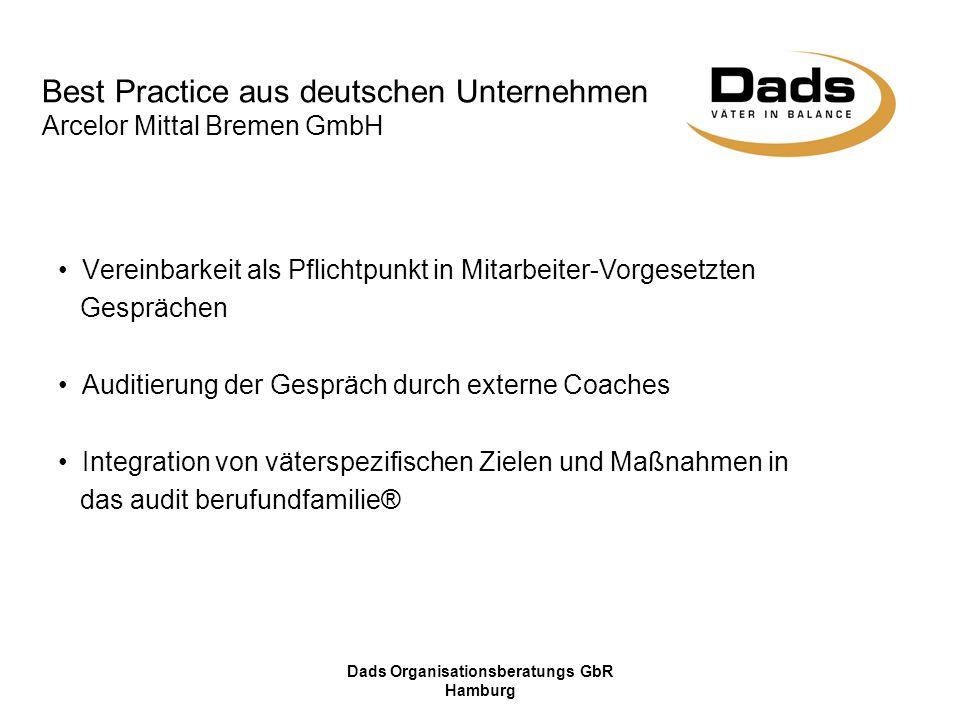 Dads Organisationsberatungs GbR Hamburg Best Practice aus deutschen Unternehmen Arcelor Mittal Bremen GmbH Vereinbarkeit als Pflichtpunkt in Mitarbeit