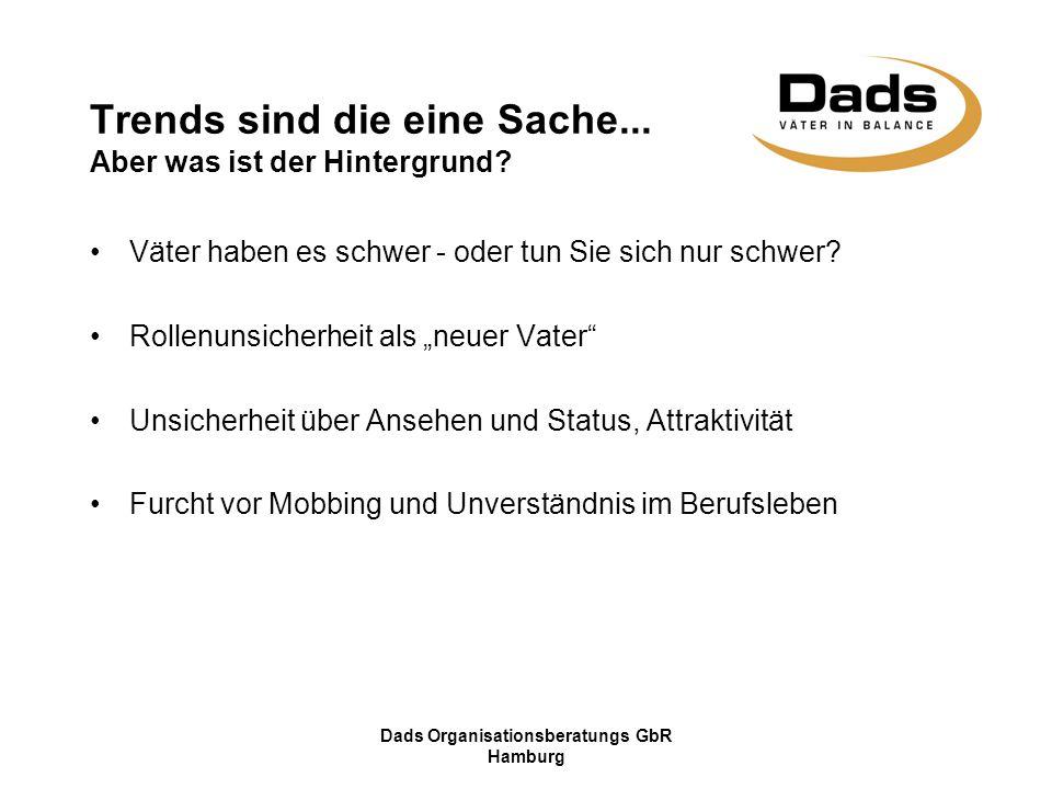 Dads Organisationsberatungs GbR Hamburg Trends sind die eine Sache... Aber was ist der Hintergrund? Väter haben es schwer - oder tun Sie sich nur schw