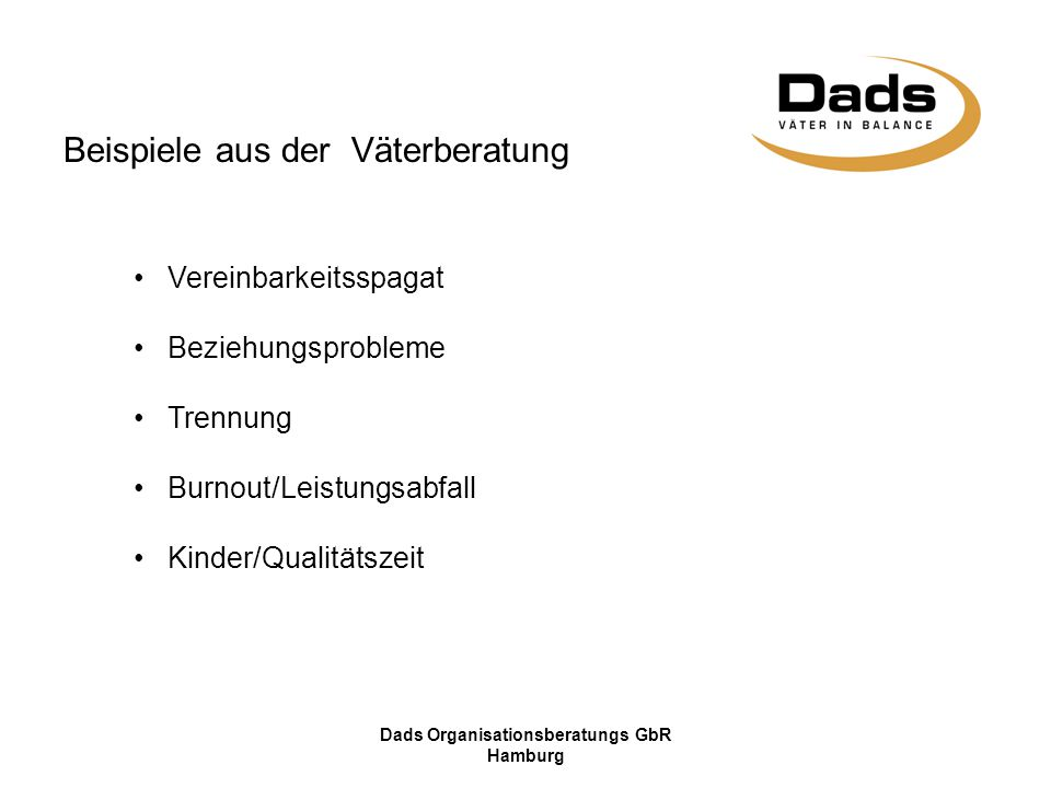 Dads Organisationsberatungs GbR Hamburg Beispiele aus der Väterberatung Vereinbarkeitsspagat Beziehungsprobleme Trennung Burnout/Leistungsabfall Kinder/Qualitätszeit