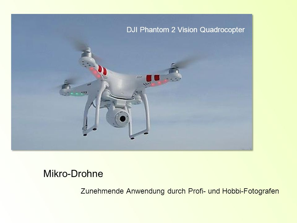 Zunehmende Anwendung durch Profi- und Hobbi-Fotografen Mikro-Drohne DJI Phantom 2 Vision Quadrocopter