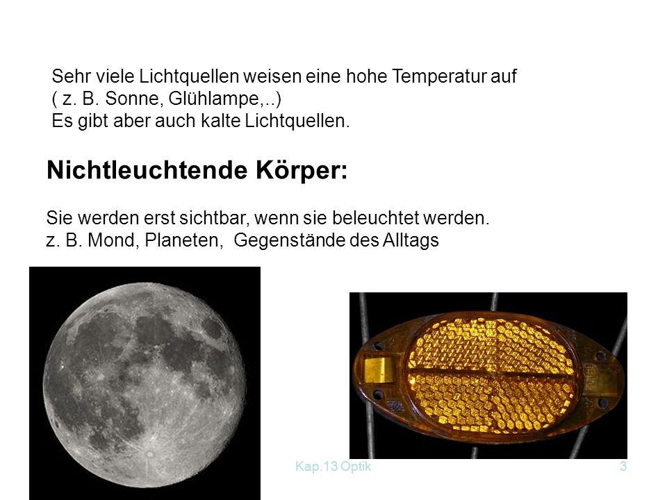 Kap.13 Optik2 13.1 Sichtbarkeit von Körpern, Lichtquellen Wie kannst du Körper sehen.