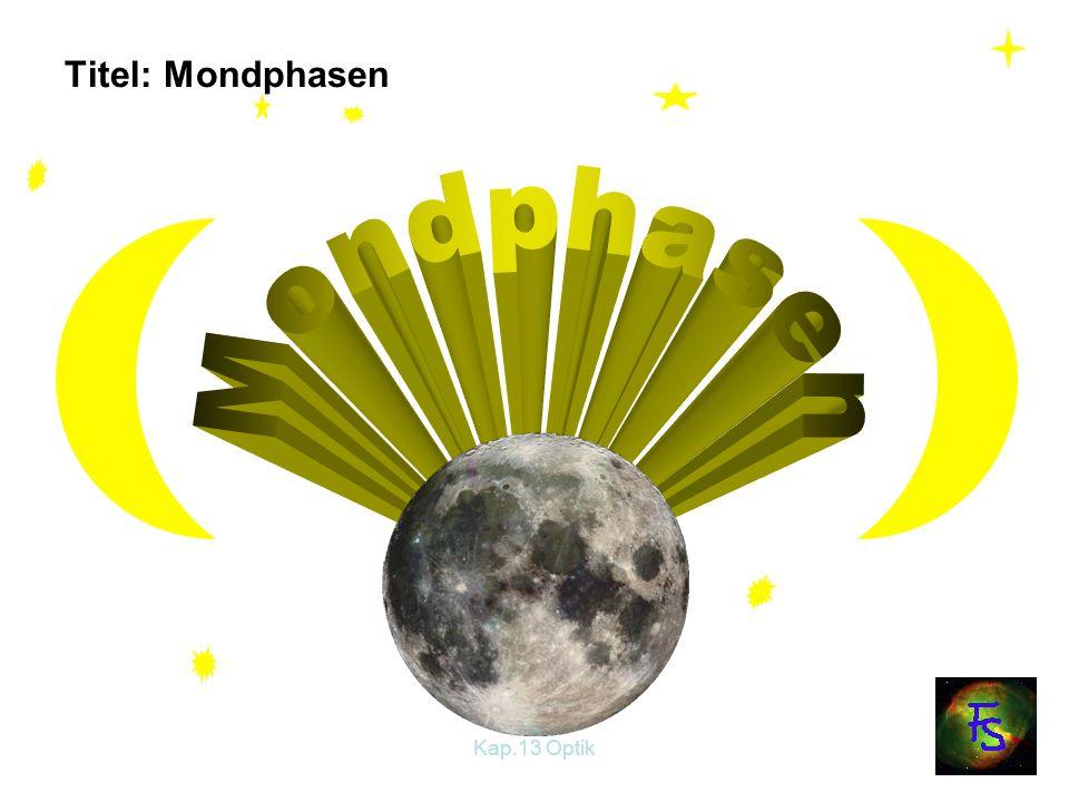Kap.13 Optik8 3.Mondphasen: Führe dazu den Versuch durch.