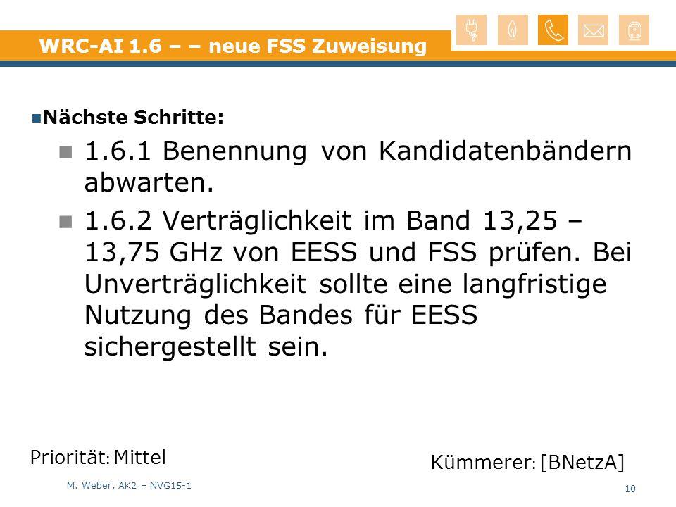 M. Weber, AK2 – NVG15-1 WRC-AI 1.6 – – neue FSS Zuweisung Nächste Schritte: 1.6.1 Benennung von Kandidatenbändern abwarten. 1.6.2 Verträglichkeit im B