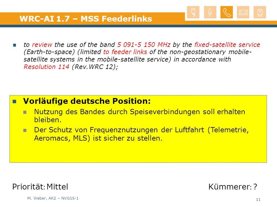 M. Weber, AK2 – NVG15-1 WRC-AI 1.7 – MSS Feederlinks 11 Vorläufige deutsche Position: Nutzung des Bandes durch Speiseverbindungen soll erhalten bleibe