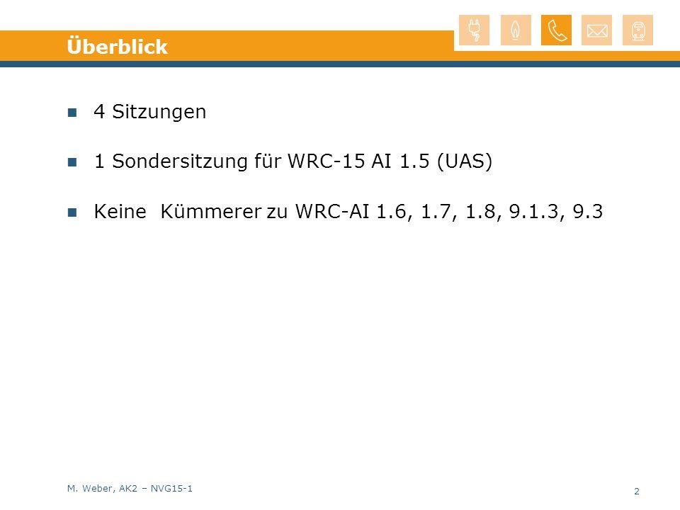 M. Weber, AK2 – NVG15-1 Überblick 4 Sitzungen 1 Sondersitzung für WRC-15 AI 1.5 (UAS) Keine Kümmerer zu WRC-AI 1.6, 1.7, 1.8, 9.1.3, 9.3 2