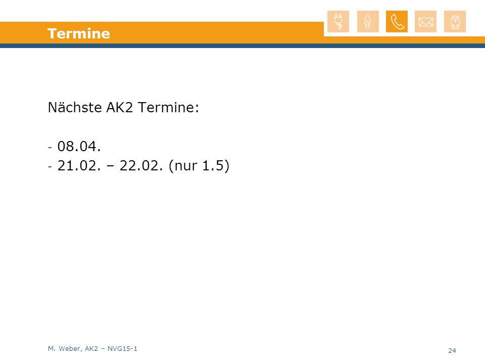 M. Weber, AK2 – NVG15-1 Termine Nächste AK2 Termine: - 08.04. - 21.02. – 22.02. (nur 1.5) 24