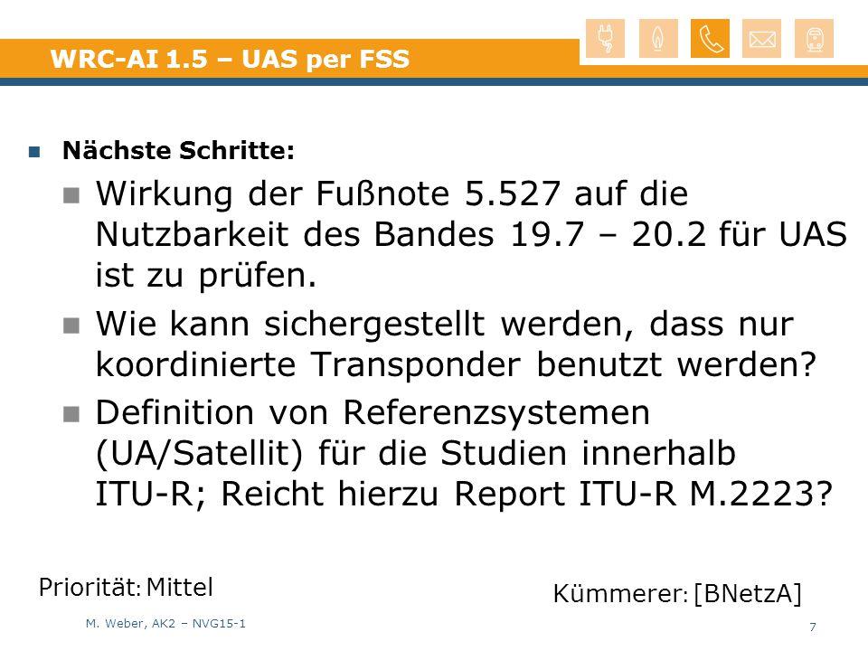 M. Weber, AK2 – NVG15-1 WRC-AI 1.5 – UAS per FSS Nächste Schritte: Wirkung der Fußnote 5.527 auf die Nutzbarkeit des Bandes 19.7 – 20.2 für UAS ist zu