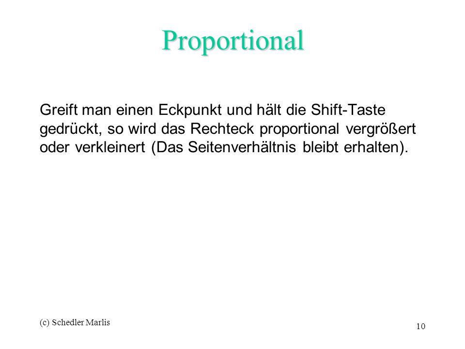 (c) Schedler Marlis 10 Proportional Greift man einen Eckpunkt und hält die Shift-Taste gedrückt, so wird das Rechteck proportional vergrößert oder ver