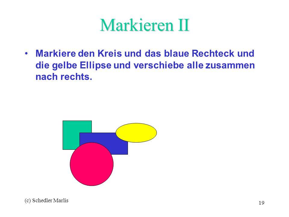 (c) Schedler Marlis 19 Markieren II Markiere den Kreis und das blaue Rechteck und die gelbe Ellipse und verschiebe alle zusammen nach rechts.
