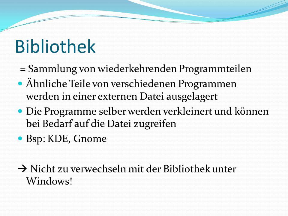 Bibliothek = Sammlung von wiederkehrenden Programmteilen Ähnliche Teile von verschiedenen Programmen werden in einer externen Datei ausgelagert Die Pr