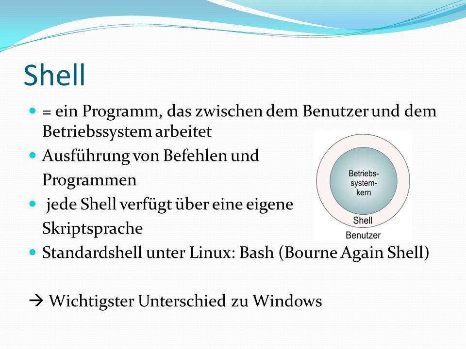 Shell = ein Programm, das zwischen dem Benutzer und dem Betriebssystem arbeitet Ausführung von Befehlen und Programmen jede Shell verfügt über eine ei