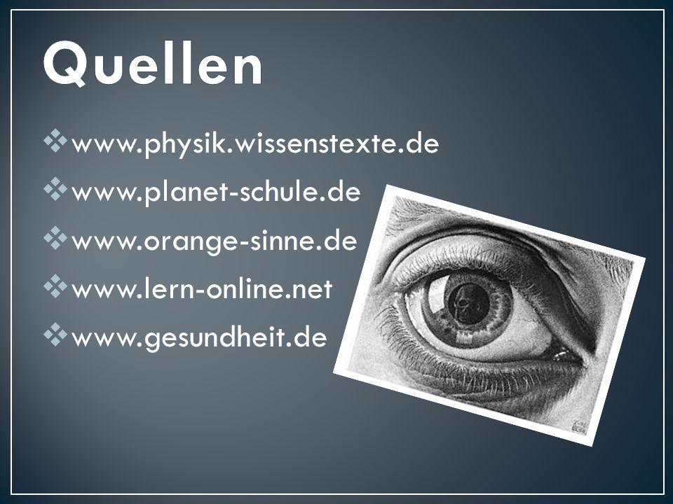  www.physik.wissenstexte.de  www.planet-schule.de  www.orange-sinne.de  www.lern-online.net  www.gesundheit.de