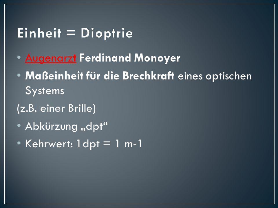 """Augenarzt Ferdinand Monoyer Augenarzt Maßeinheit für die Brechkraft eines optischen Systems (z.B. einer Brille) Abkürzung """"dpt"""" Kehrwert: 1dpt = 1 m-1"""