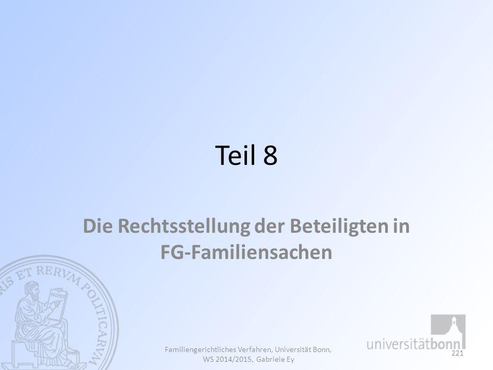 Teil 8 Die Rechtsstellung der Beteiligten in FG-Familiensachen Familiengerichtliches Verfahren, Universität Bonn, WS 2014/2015, Gabriele Ey 221
