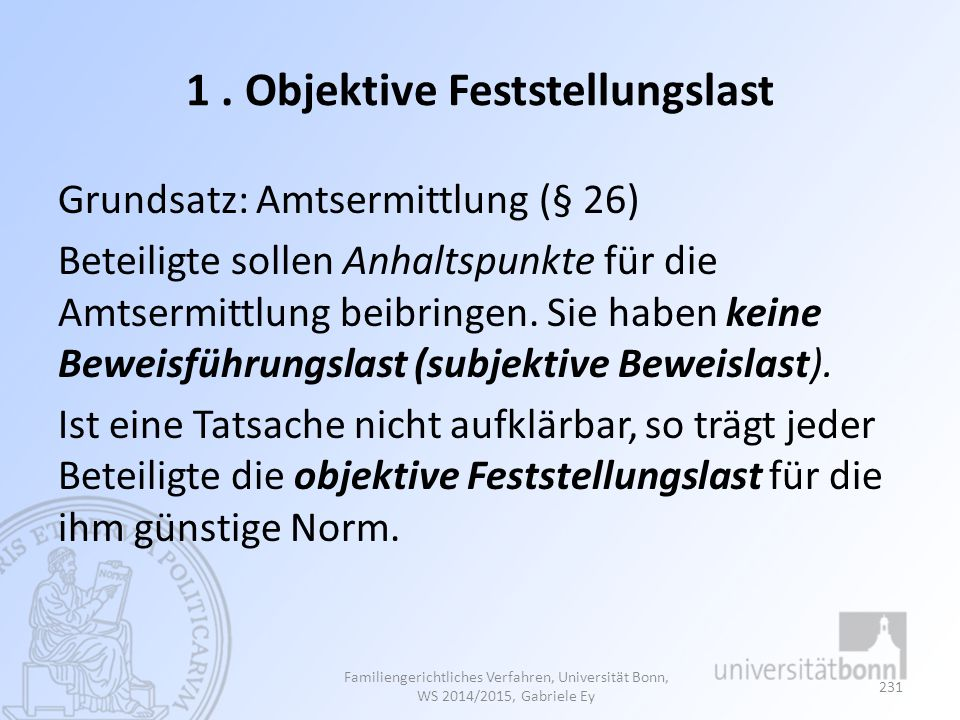 1. Objektive Feststellungslast Grundsatz: Amtsermittlung (§ 26) Beteiligte sollen Anhaltspunkte für die Amtsermittlung beibringen. Sie haben keine Bew