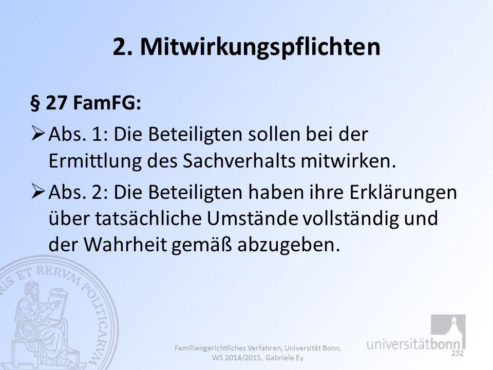 2. Mitwirkungspflichten § 27 FamFG:  Abs. 1: Die Beteiligten sollen bei der Ermittlung des Sachverhalts mitwirken.  Abs. 2: Die Beteiligten haben ih