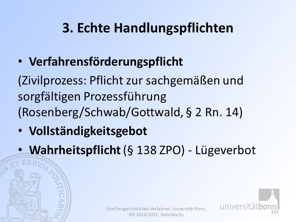 3. Echte Handlungspflichten Verfahrensförderungspflicht (Zivilprozess: Pflicht zur sachgemäßen und sorgfältigen Prozessführung (Rosenberg/Schwab/Gottw