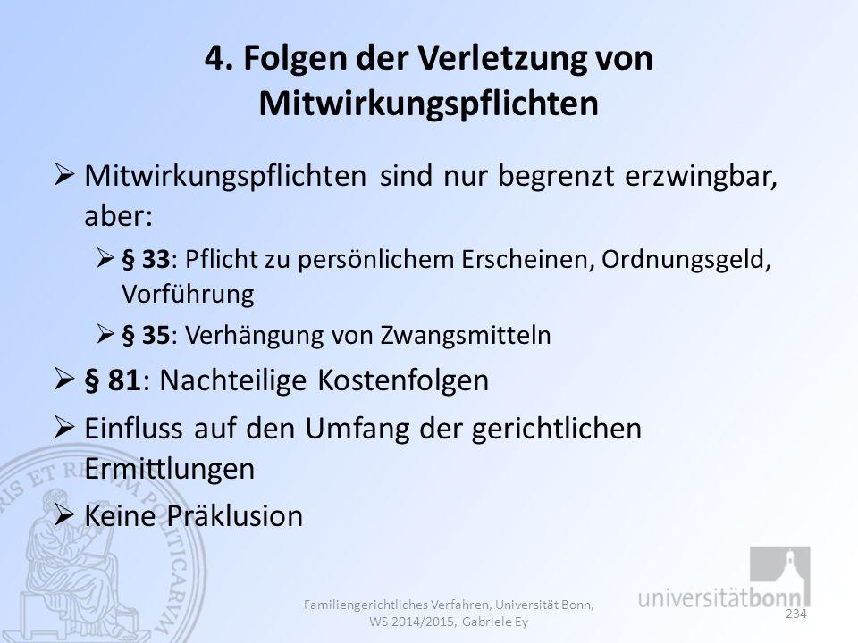 4. Folgen der Verletzung von Mitwirkungspflichten  Mitwirkungspflichten sind nur begrenzt erzwingbar, aber:  § 33: Pflicht zu persönlichem Erscheine