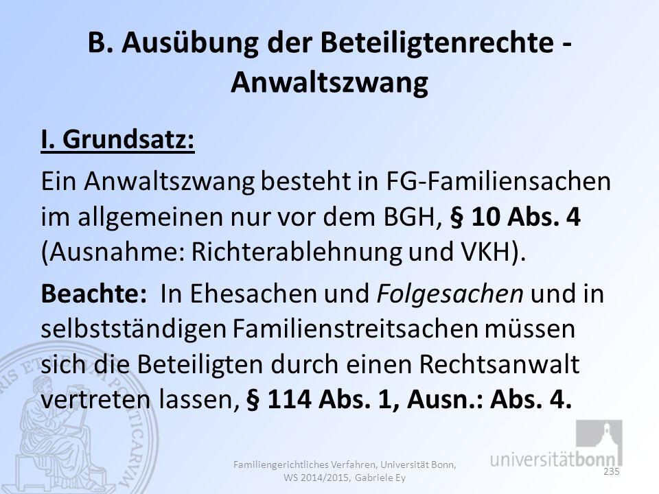 B. Ausübung der Beteiligtenrechte - Anwaltszwang I. Grundsatz: Ein Anwaltszwang besteht in FG-Familiensachen im allgemeinen nur vor dem BGH, § 10 Abs.