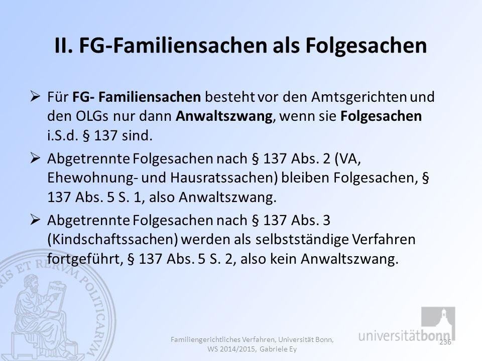 II. FG-Familiensachen als Folgesachen  Für FG- Familiensachen besteht vor den Amtsgerichten und den OLGs nur dann Anwaltszwang, wenn sie Folgesachen