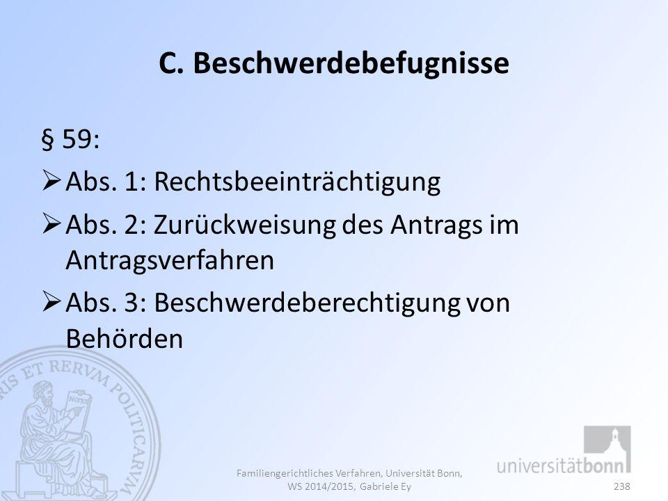 C. Beschwerdebefugnisse § 59:  Abs. 1: Rechtsbeeinträchtigung  Abs. 2: Zurückweisung des Antrags im Antragsverfahren  Abs. 3: Beschwerdeberechtigun
