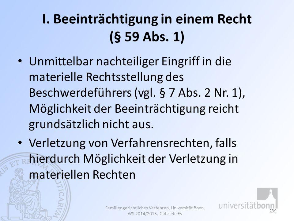 I. Beeinträchtigung in einem Recht (§ 59 Abs. 1) Unmittelbar nachteiliger Eingriff in die materielle Rechtsstellung des Beschwerdeführers (vgl. § 7 Ab