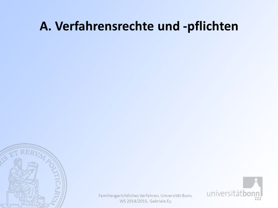 A. Verfahrensrechte und -pflichten Familiengerichtliches Verfahren, Universität Bonn, WS 2014/2015, Gabriele Ey 222