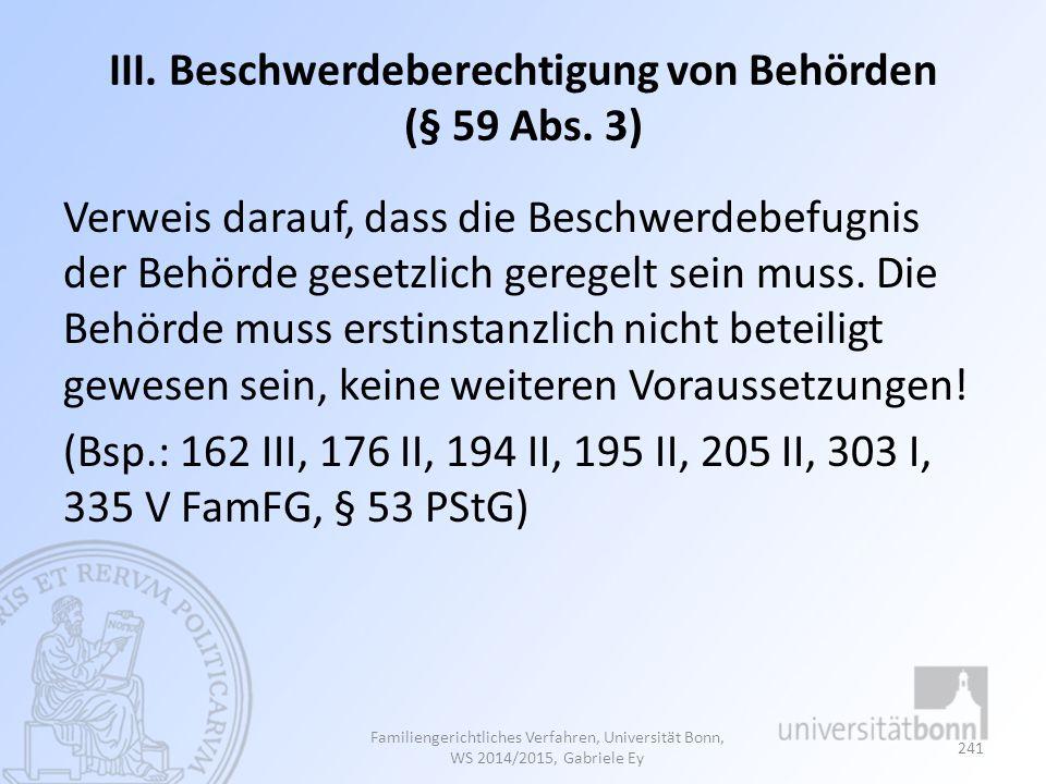 III. Beschwerdeberechtigung von Behörden (§ 59 Abs. 3) Verweis darauf, dass die Beschwerdebefugnis der Behörde gesetzlich geregelt sein muss. Die Behö