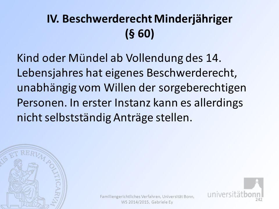 IV. Beschwerderecht Minderjähriger (§ 60) Kind oder Mündel ab Vollendung des 14. Lebensjahres hat eigenes Beschwerderecht, unabhängig vom Willen der s