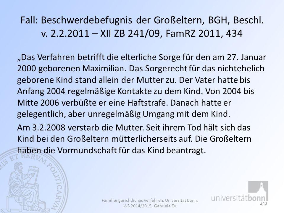 """Fall: Beschwerdebefugnis der Großeltern, BGH, Beschl. v. 2.2.2011 – XII ZB 241/09, FamRZ 2011, 434 """"Das Verfahren betrifft die elterliche Sorge für de"""
