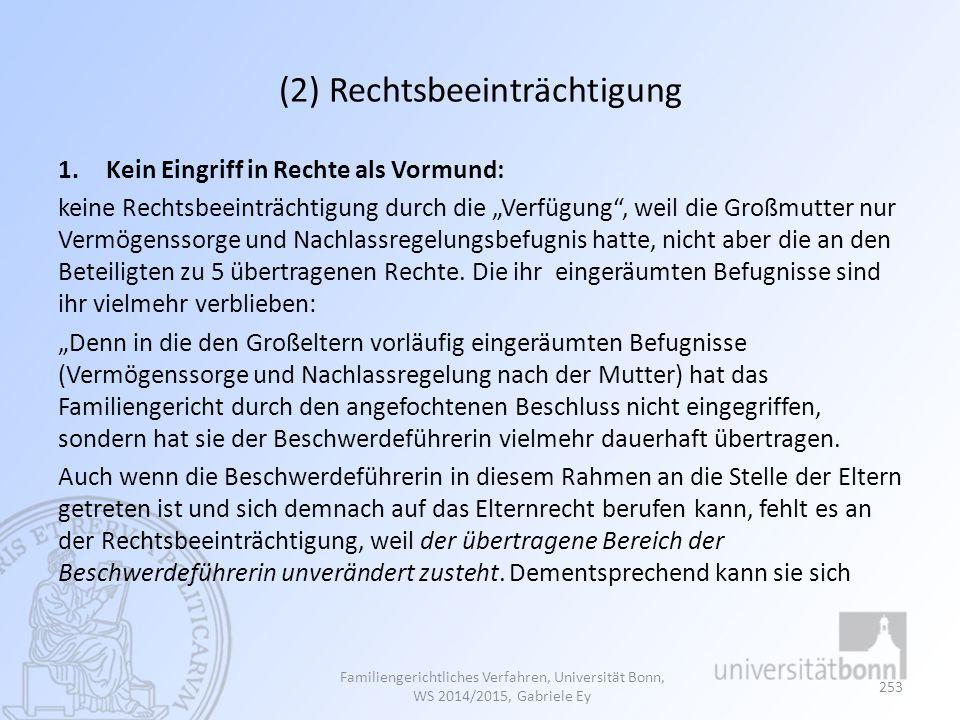 """(2) Rechtsbeeinträchtigung 1.Kein Eingriff in Rechte als Vormund: keine Rechtsbeeinträchtigung durch die """"Verfügung"""", weil die Großmutter nur Vermögen"""