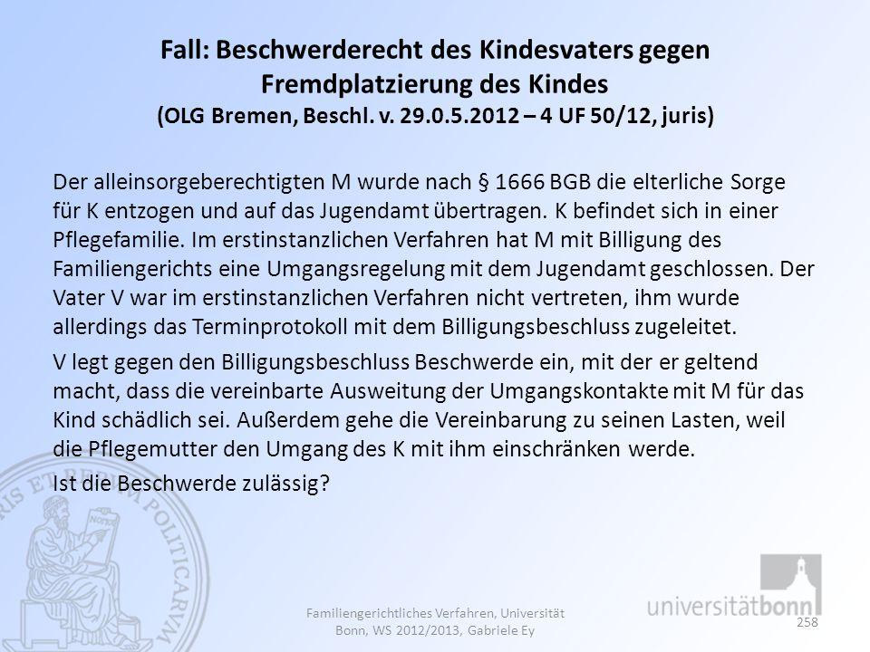 Fall: Beschwerderecht des Kindesvaters gegen Fremdplatzierung des Kindes (OLG Bremen, Beschl. v. 29.0.5.2012 – 4 UF 50/12, juris) Der alleinsorgeberec