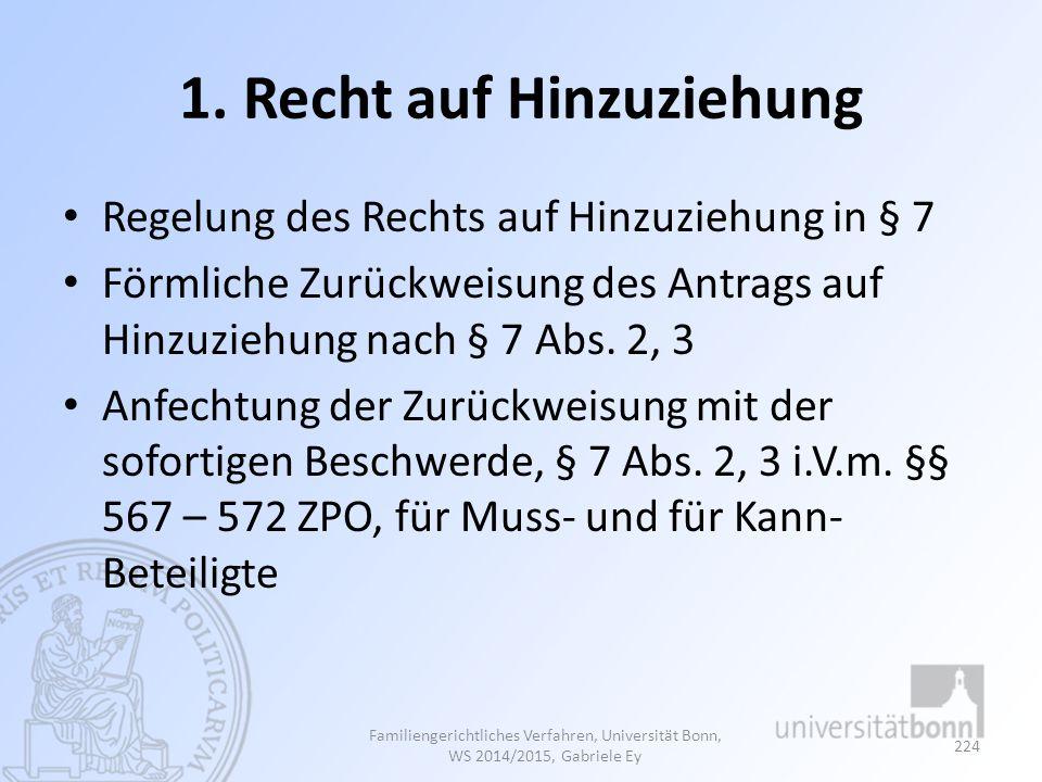 1. Recht auf Hinzuziehung Regelung des Rechts auf Hinzuziehung in § 7 Förmliche Zurückweisung des Antrags auf Hinzuziehung nach § 7 Abs. 2, 3 Anfechtu