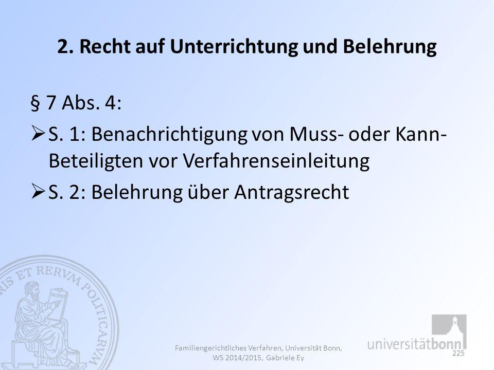 2. Recht auf Unterrichtung und Belehrung § 7 Abs. 4:  S. 1: Benachrichtigung von Muss- oder Kann- Beteiligten vor Verfahrenseinleitung  S. 2: Belehr