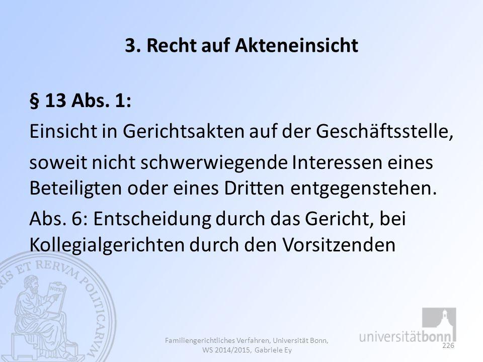 3. Recht auf Akteneinsicht § 13 Abs. 1: Einsicht in Gerichtsakten auf der Geschäftsstelle, soweit nicht schwerwiegende Interessen eines Beteiligten od