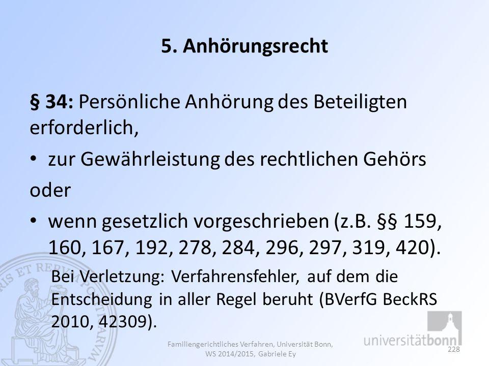 5. Anhörungsrecht § 34: Persönliche Anhörung des Beteiligten erforderlich, zur Gewährleistung des rechtlichen Gehörs oder wenn gesetzlich vorgeschrieb