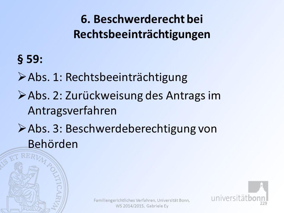 6. Beschwerderecht bei Rechtsbeeinträchtigungen § 59:  Abs. 1: Rechtsbeeinträchtigung  Abs. 2: Zurückweisung des Antrags im Antragsverfahren  Abs.