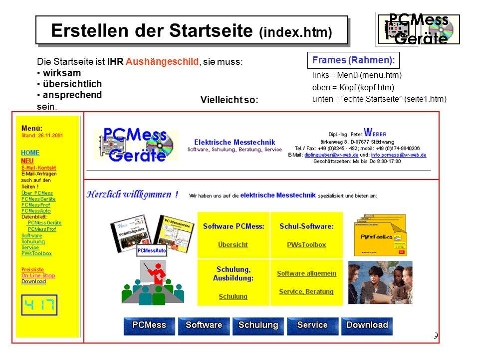 9 Erstellen der Startseite (index.htm) Die Startseite ist IHR Aushängeschild, sie muss: wirksam übersichtlich ansprechend sein.