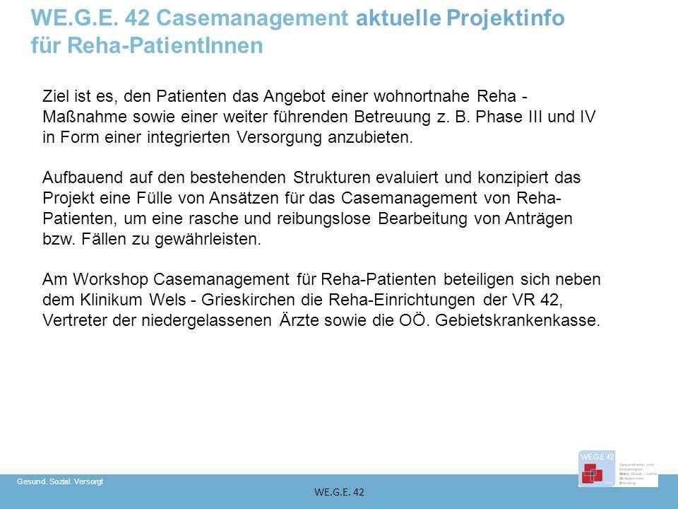 Gesund. Sozial. Versorgt WE.G.E. 42 Ziel ist es, den Patienten das Angebot einer wohnortnahe Reha - Maßnahme sowie einer weiter führenden Betreuung z.