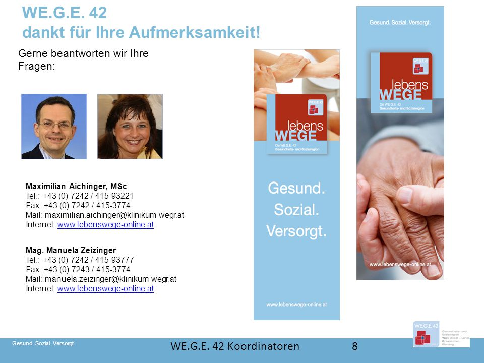 Gesund. Sozial. Versorgt WE.G.E. 42 dankt für Ihre Aufmerksamkeit! Gerne beantworten wir Ihre Fragen: Maximilian Aichinger, MSc Tel.: +43 (0) 7242 / 4