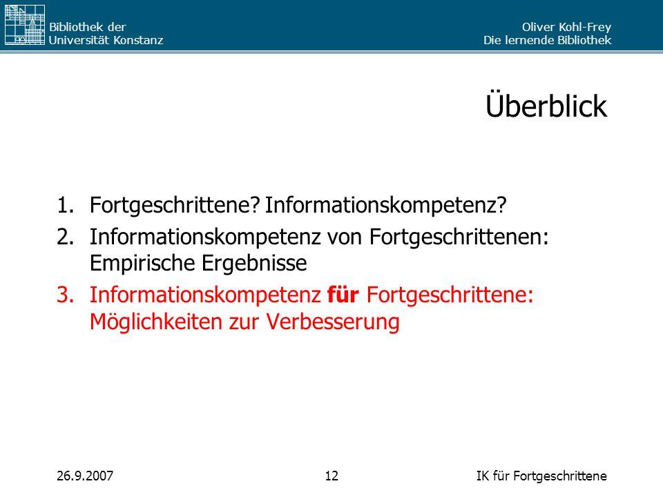 Oliver Kohl-Frey Die lernende Bibliothek Bibliothek der Universität Konstanz IK für Fortgeschrittene1226.9.2007 Überblick 1.Fortgeschrittene? Informat