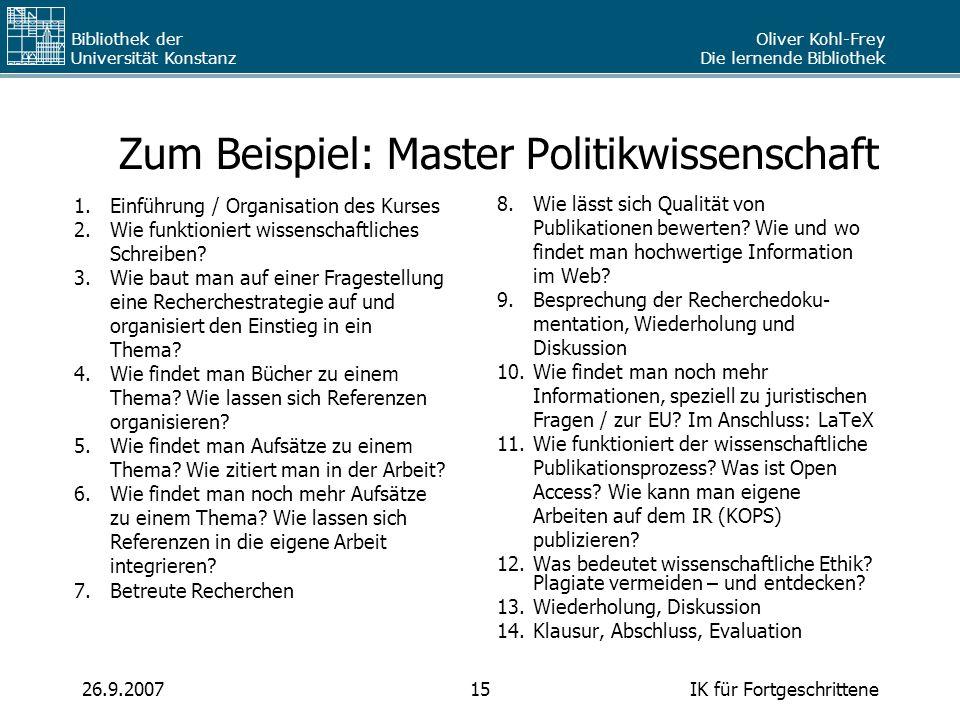 Oliver Kohl-Frey Die lernende Bibliothek Bibliothek der Universität Konstanz IK für Fortgeschrittene1526.9.2007 Zum Beispiel: Master Politikwissenscha