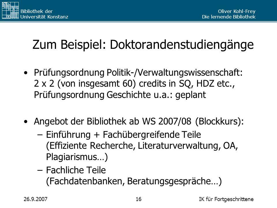 Oliver Kohl-Frey Die lernende Bibliothek Bibliothek der Universität Konstanz IK für Fortgeschrittene1626.9.2007 Zum Beispiel: Doktorandenstudiengänge