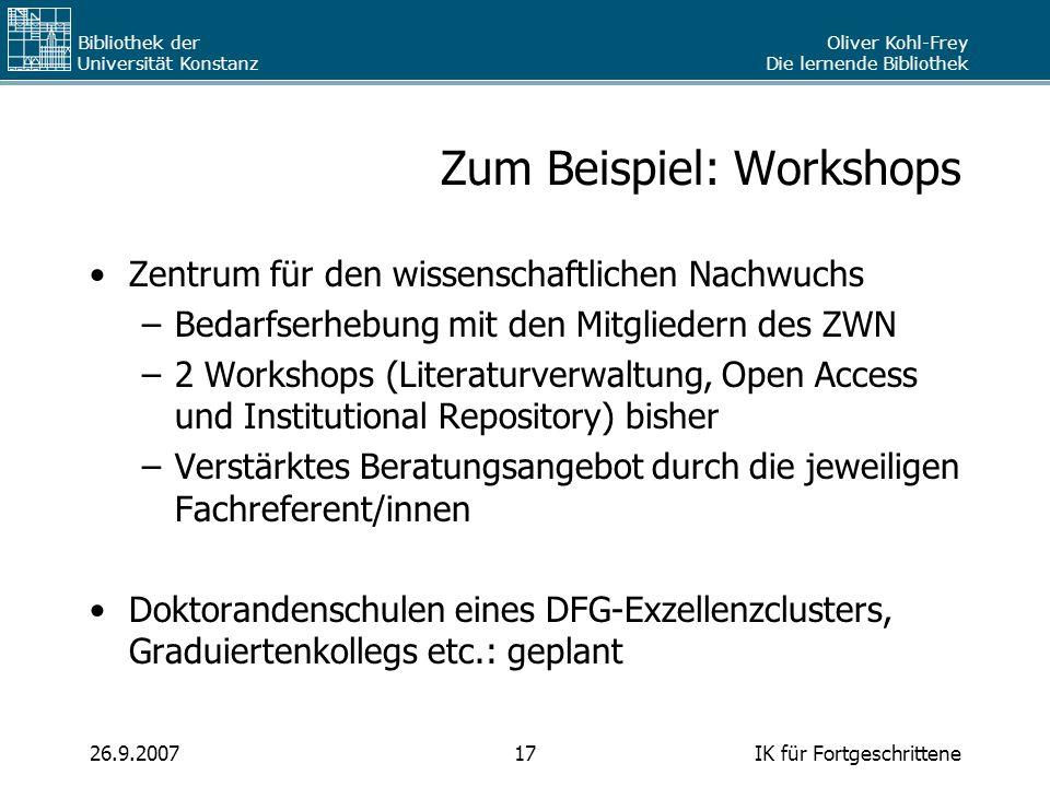 Oliver Kohl-Frey Die lernende Bibliothek Bibliothek der Universität Konstanz IK für Fortgeschrittene1726.9.2007 Zum Beispiel: Workshops Zentrum für de