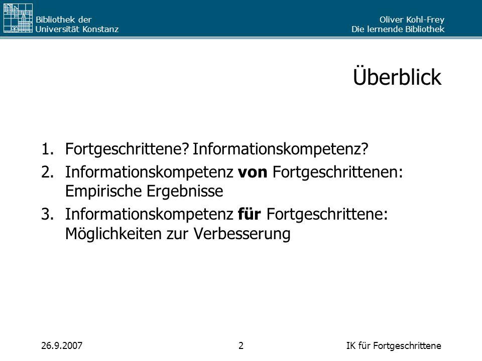 Oliver Kohl-Frey Die lernende Bibliothek Bibliothek der Universität Konstanz IK für Fortgeschrittene226.9.2007 Überblick 1.Fortgeschrittene? Informati