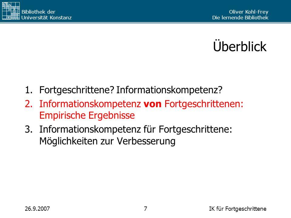 Oliver Kohl-Frey Die lernende Bibliothek Bibliothek der Universität Konstanz IK für Fortgeschrittene726.9.2007 Überblick 1.Fortgeschrittene? Informati