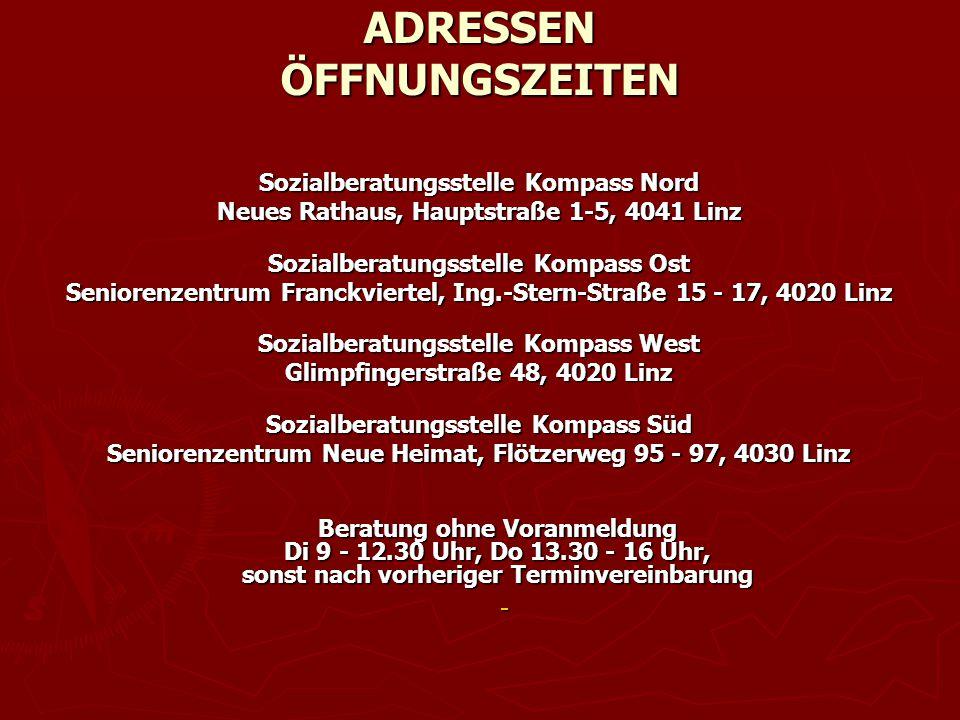 ADRESSEN ÖFFNUNGSZEITEN Sozialberatungsstelle Kompass Nord Neues Rathaus, Hauptstraße 1-5, 4041 Linz Sozialberatungsstelle Kompass Ost Seniorenzentrum