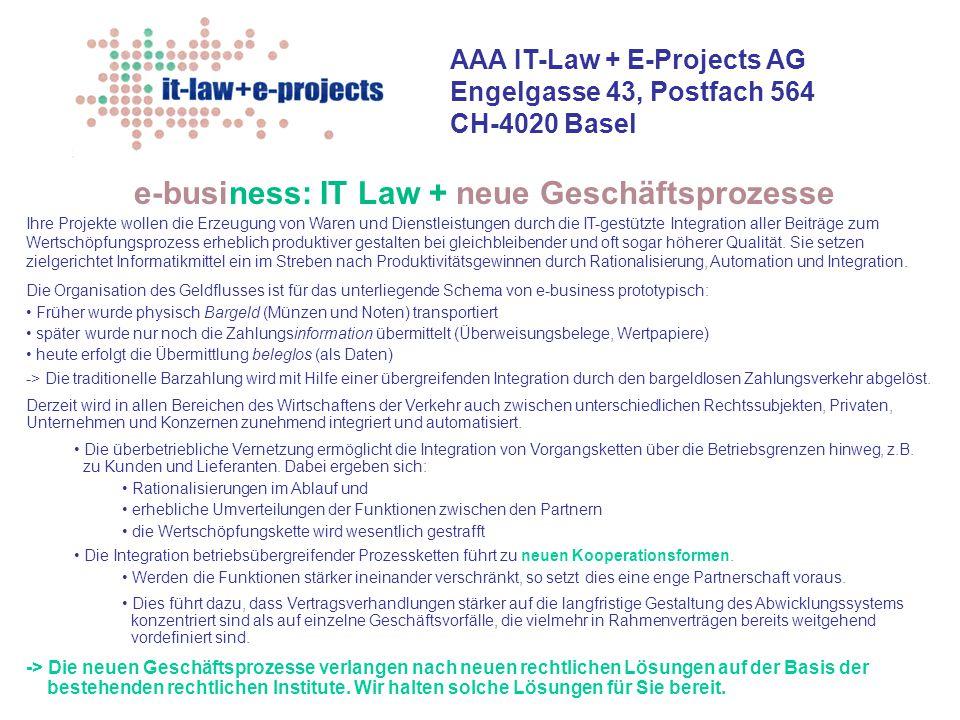 AAA IT-Law + E-Projects AG Engelgasse 43, Postfach 564 CH-4020 Basel e-business: IT Law + neue Geschäftsprozesse Ihre Projekte wollen die Erzeugung vo