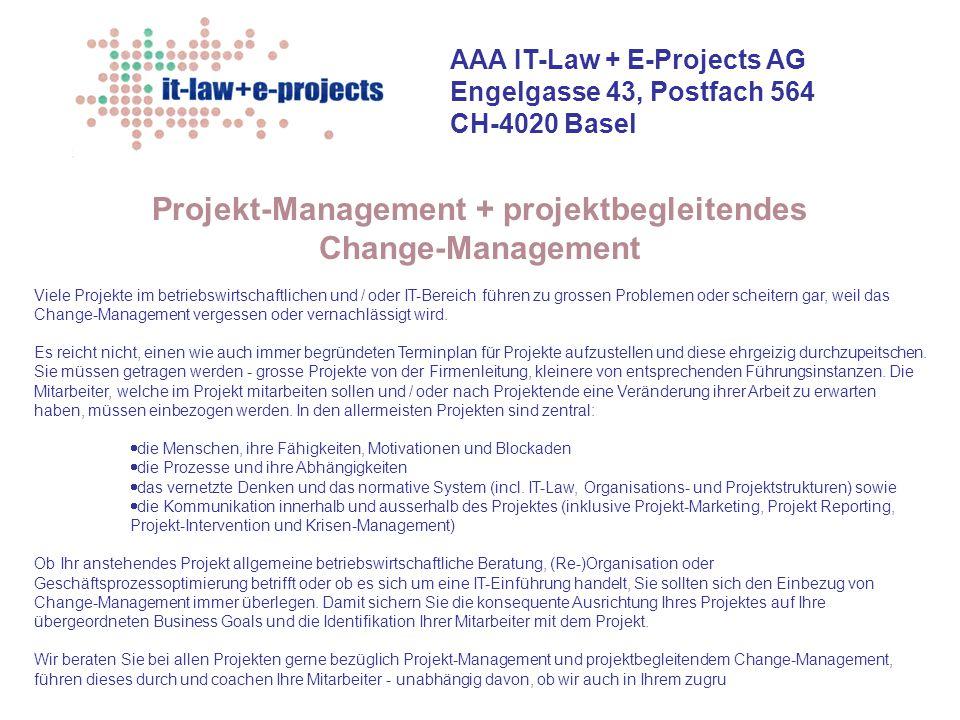 AAA IT-Law + E-Projects AG Engelgasse 43, Postfach 564 CH-4020 Basel Projekt-Management + projektbegleitendes Change-Management Viele Projekte im betr